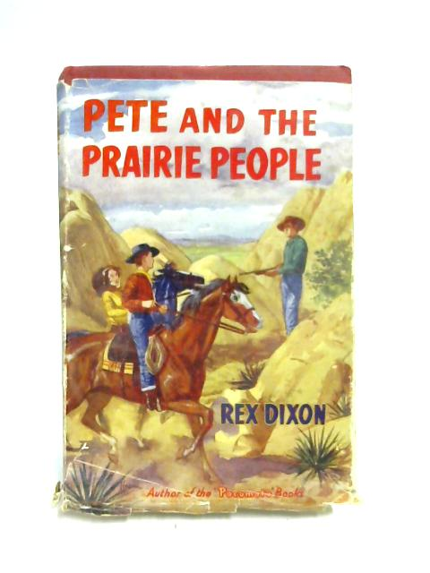 Pete and the Prairie People By Rex Dixon