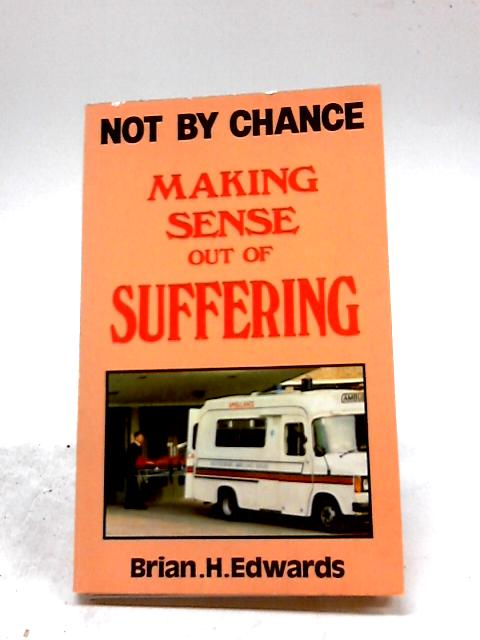 Not by Chance - Making Sense of Suffering by Brian H. Edwards