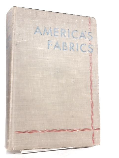 America's Fabrics - Origin and History, Manufacture, Characteristics and Use By Bendure Zelma, Pfeiffer Gladys
