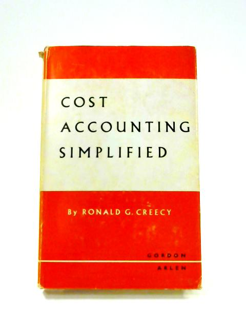 Cost Accounting Simplified By R.G. Creecy