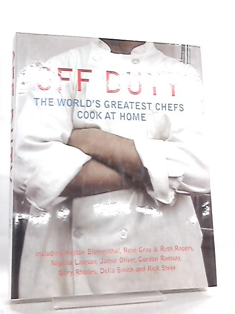 Off Duty, The World's Greatest Chefs Cook at Home by David Nicholls