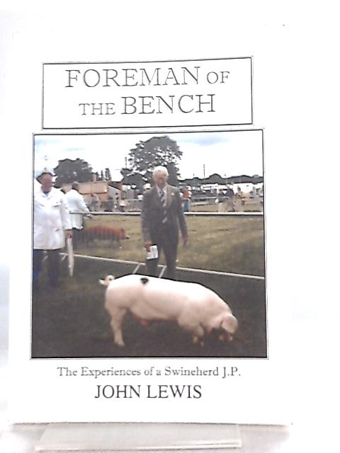 Foreman of the Bench, The Experiences of a Swineherd J.P. by John Lewis