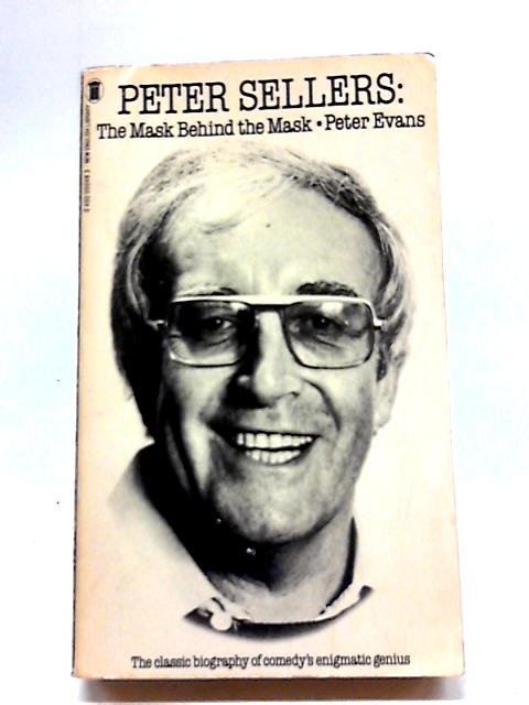 Peter Sellers: The Mask Behind the Mask By Peter Evans