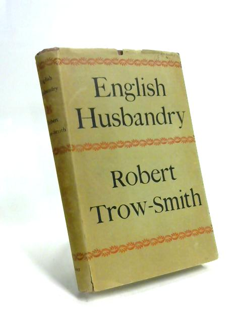 English Husbandry, From the Earliest Times to the Present Day By Robert Trow-Smith