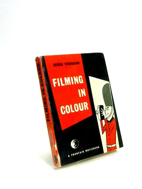 Filming in Colour By Derek Townsend