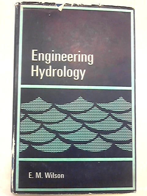 Engineering Hydrology (Macmillan civil engineering hydraulics) By Wilson, Eric Montgomery
