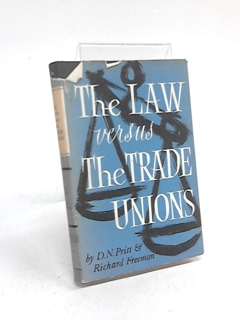 The Law Versus the Trade Unions By Denis Nowell Pritt