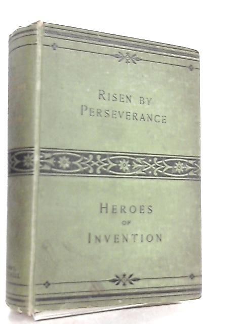Risen By Perseverance & Heroes Of Invention And Discovery By Robert Cochrane