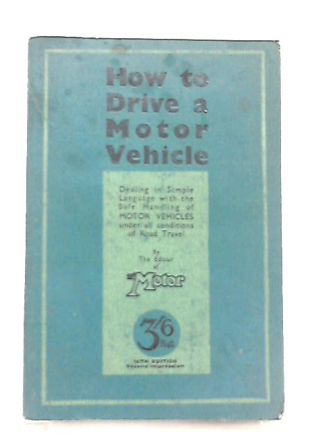 How To Drive A Motor Vehicle by Unknown