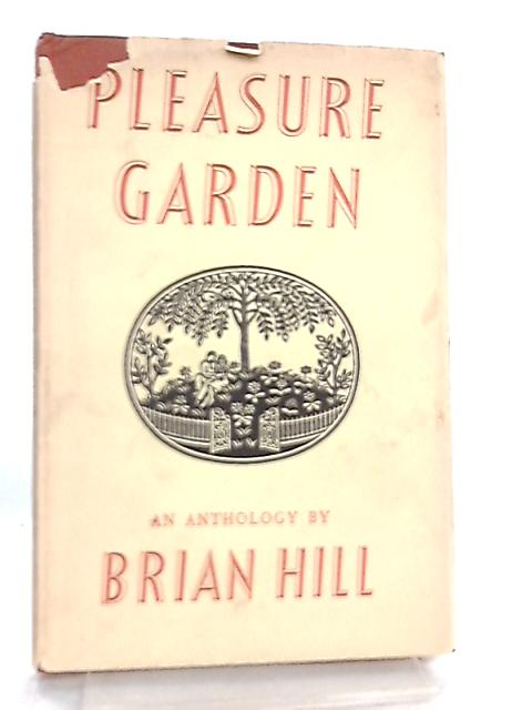 Pleasure Garden, An Anthology of Prose and Verse by Hill, Brian