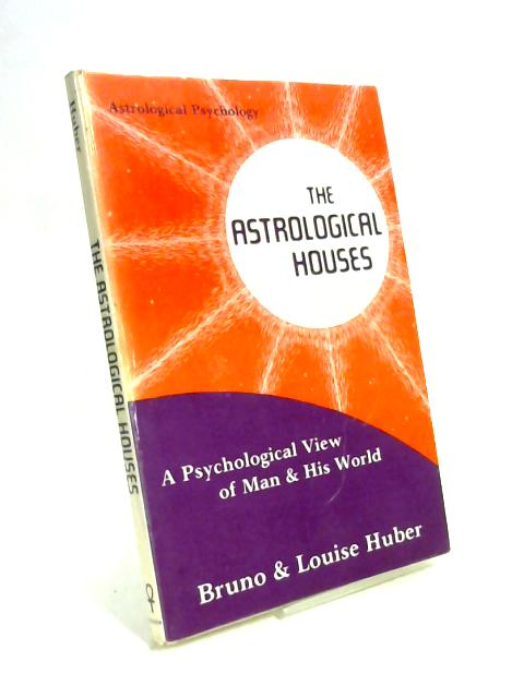 The Astrological Houses: A Psychological View of Man and His World By Bruno Huber