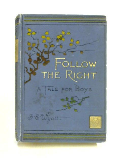 Follow the Right: A Tale for Boys by G. E. Wyatt