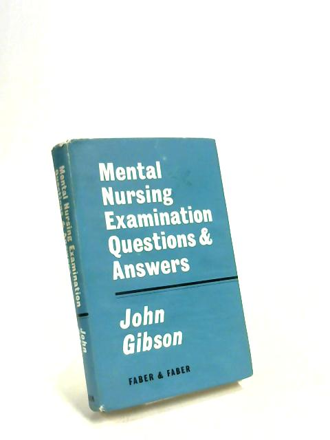 Mental Nursing Examination questions & answers by John Gibson