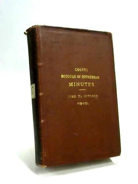 County Borough of Rotherham Minutes June to October 1910 by Anon