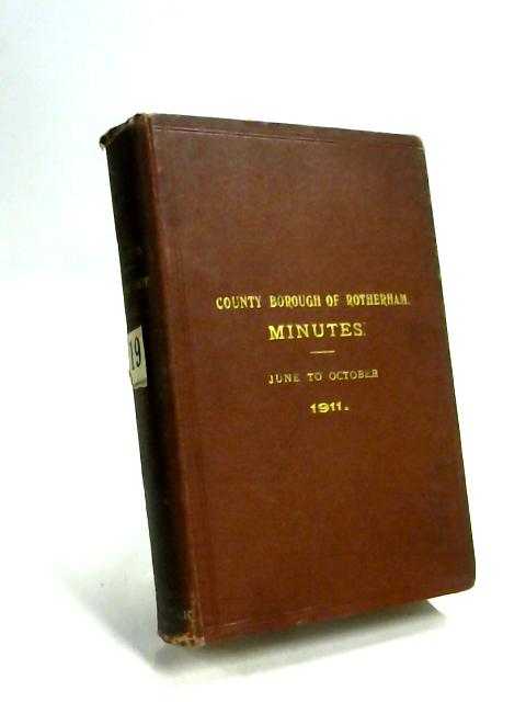 County Borough of Rotherham Minutes June to October 1911 by Anon