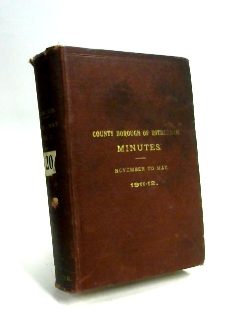 County Borough of Rotherham Minutes November to May 1911-1912 by Anon
