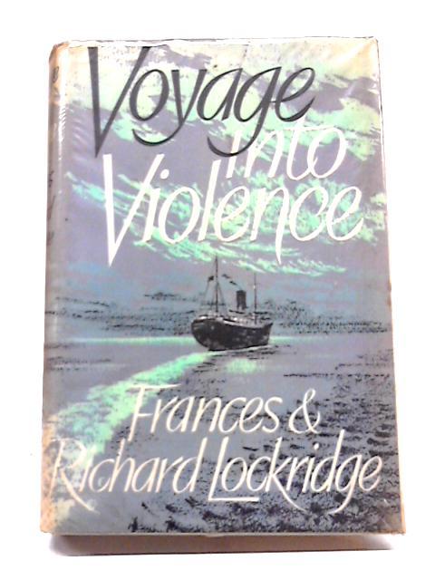 Voyage Into Violence by Fances & Richard Lockridge