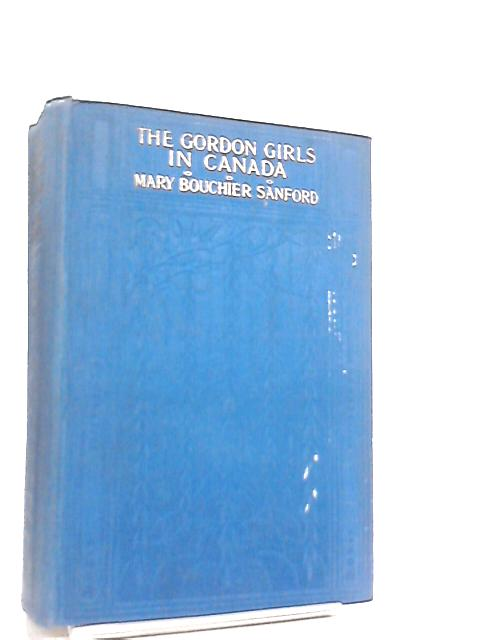 The Gordon Girls in Canada by Mary Bourchier Sanford