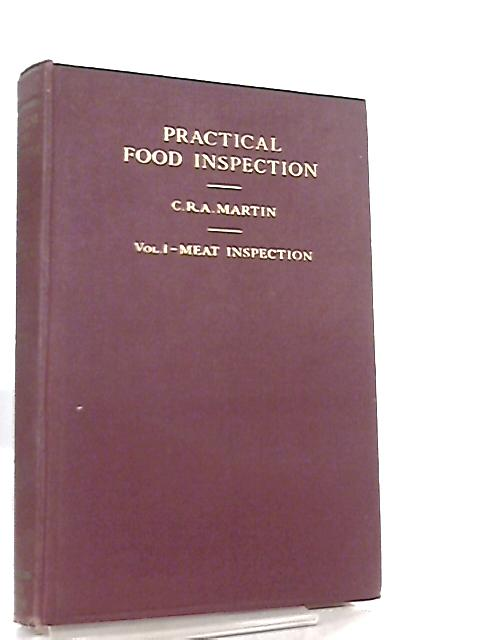Practical Food Inspection Volume I Meat Inspection by C. R. A. Martin
