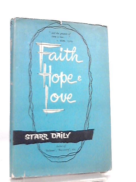Faith, Hope and Love by Starr Daily