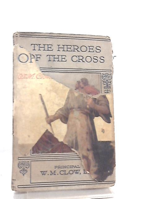 Heroes of the Cross by W. M. Clow