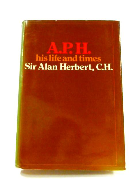 A.P.H.: His Life and Times by A.P. Herbert