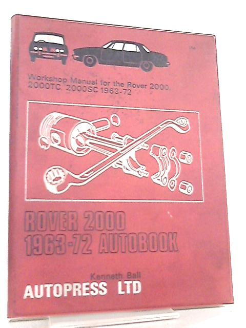 Rover 2000 1963-72 Autobook By Kenneth Ball
