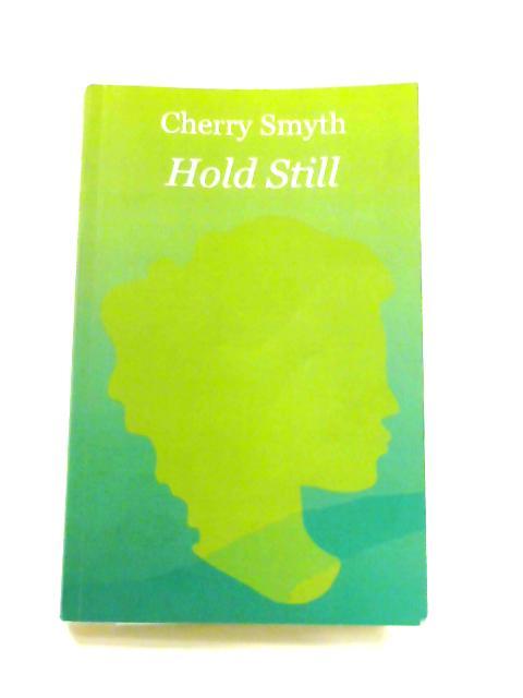 Hold Still By Cherry Smyth