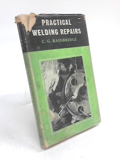 Practical Welding Repairs by Cecil George Bainbridge