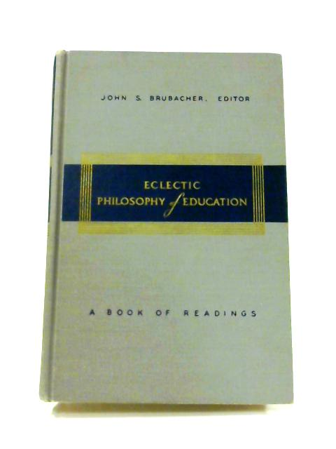 Eclectic Philosophy of Education by John S. Brubacher