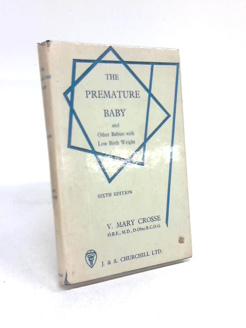 The Premature Baby and other Babies with Low Birth Weight by V. Mary Crosse