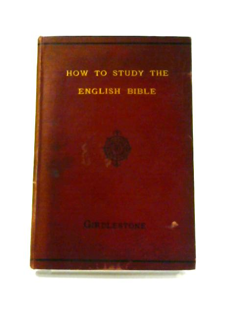 How to Study the English Bible By Robert Baker Girdlestone