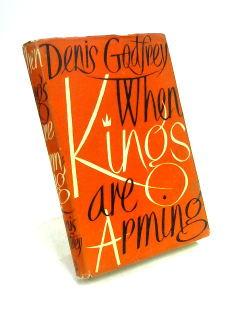 When Kings Are Arming By Denis Godfrey