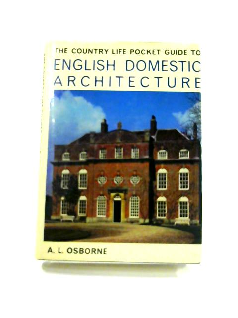 The 'Country Life' Pocket Guide to English Domestic Architecture By A.L. Osborne