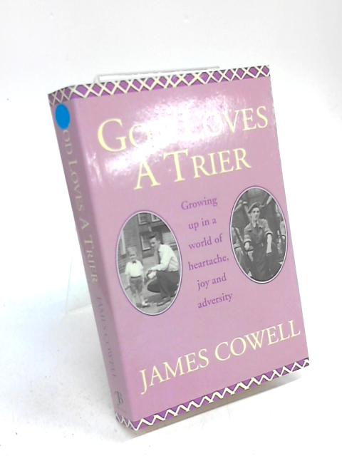 God Loves a Trier: Growing Up in a World of Heartache,Joy and Adversity by James Cowell