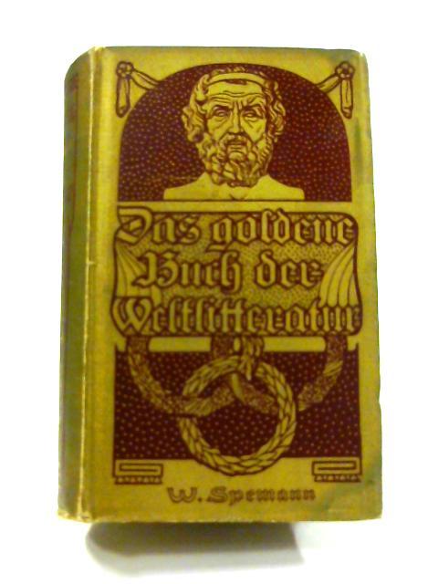 Das Goldene Buch Der Weltlitteratur: Eine Hauskunde FuR Jedermann by W. Spemann (ed)