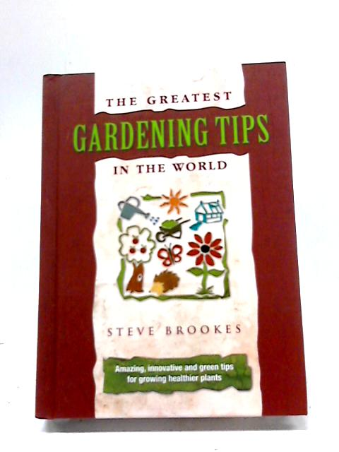The Greatest Gardening Tips By Steve Brookes