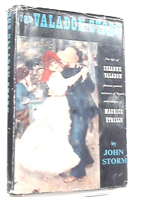 The Valadon Story, The Life of Suznne Valadon by John Storm