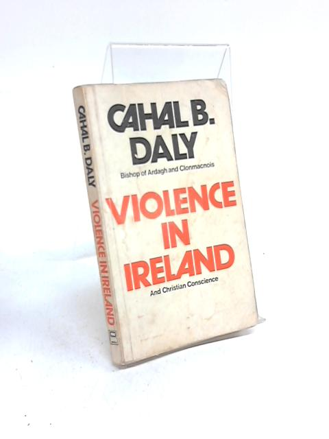 Violence in Ireland and Christian conscience by Cahal B Daly