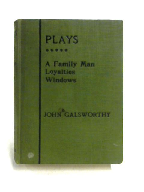 A Family Man, Loyalties, Windows By John Galsworthy