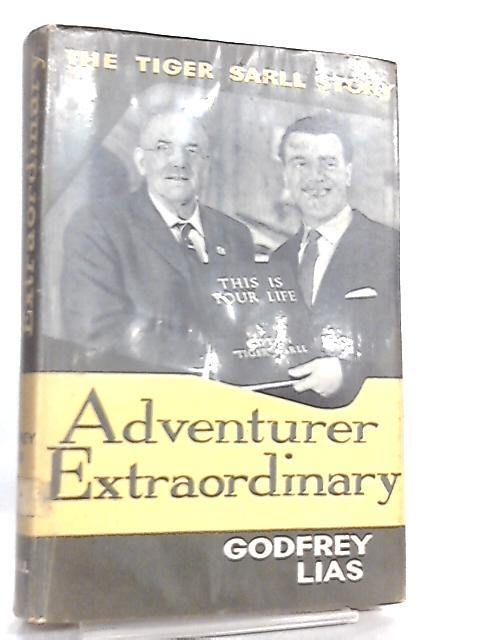 Adventurer Extraordinary by Godfrey Lias