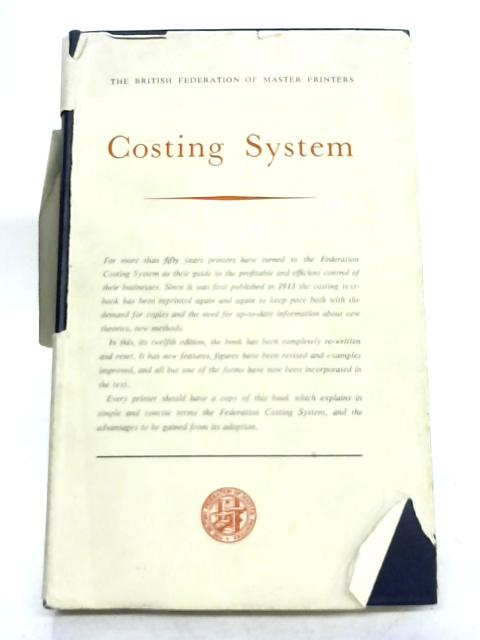 The British Federation of Masters Printers Costing System By None Stated