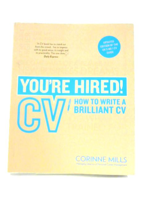 You're Hired! CV: How to Write a Brilliant CV by Corinne Mills