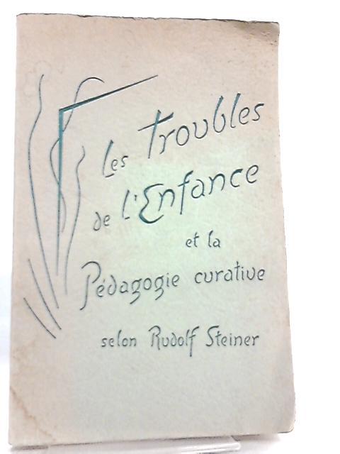 Les Troubles de l'Enfance et la Pedagogie Curative by R. Steiner