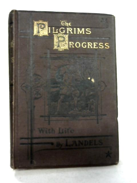The Pilgrim's Progress with a life by William Landels By Bunyan