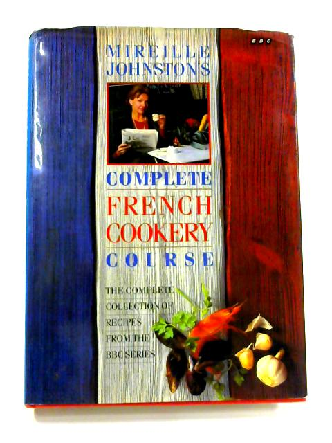 Mireille Johnston's Complete French Cookery Course by Mireille Johnston
