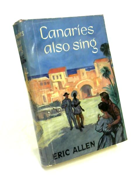 Canaries Also Sing by Eric Allen
