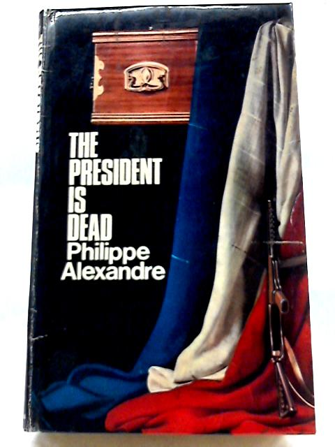 The President Is Dead By Philippe Alexandre