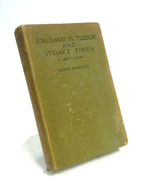 England in Tudor and Stuart Times 1485 - 1714 By R.M. Rayner