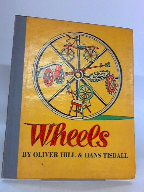 WHEELS. by Hill, Oliver & Hans Tisdall.